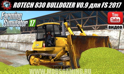 Farming Simulator 2017 download mod Bulldozer ROTECH 830 BULLDOZER V0.9
