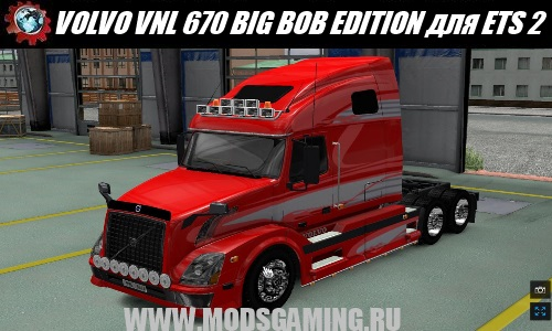 Euro Truck Simulator 2 download mod truck VOLVO VNL 670 BIG BOB EDITION